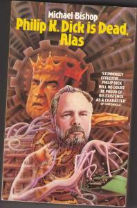 Philip K Dick is Dead, Alas - Michael Bishop Grafton edition 1988 front cover